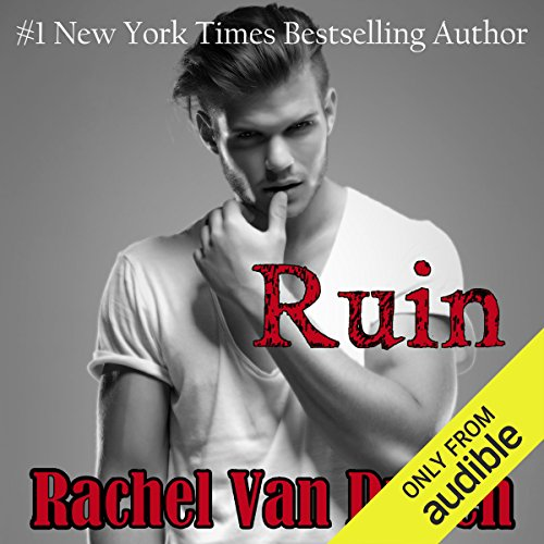 Ruin                   By:                                                                                                                                 Rachel Van Dyken                               Narrated by:                                                                                                                                 Eileen Stevens,                                                                                        Stephen Bel Davies                      Length: 7 hrs and 34 mins     184 ratings     Overall 4.2