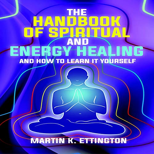 The Handbook of Spiritual and Energy Healing Audiobook By Martin K. Ettington cover art