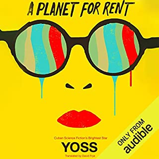 A Planet for Rent                   By:                                                                                                                                 Yoss,                                                                                        David Frye (translator)                               Narrated by:                                                                                                                                 Chris Carwithen                      Length: 8 hrs and 50 mins     21 ratings     Overall 4.1