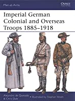 Imperial German Colonial and Overseas Troops 1885-1918 (Men-at-Arms)