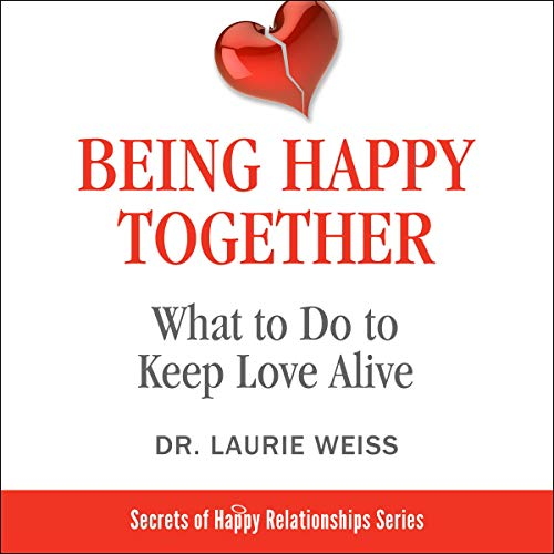 Being Happy Together: What to Do to Keep Love Alive cover art