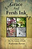 Grace And Fresh Ink: 52 Devotional Stories for the Seasons of Faith (Volume 1)