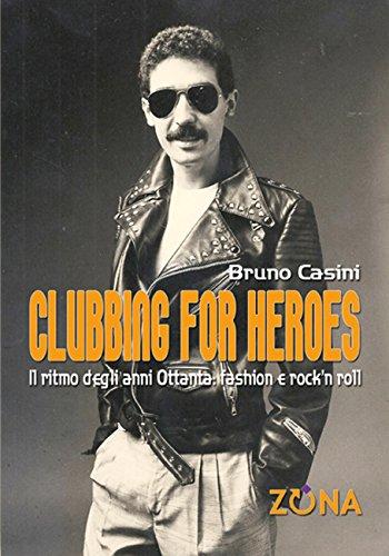 Clubbing for Heroes. Il ritmo degli anni Ottanta: fashion e ...