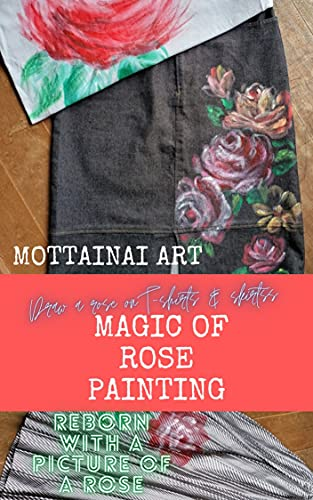 Magic of rose painting T-shirts & skirts: Draw a rose on a T-shirt & skirt (English Edition)