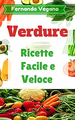 Ricette Verdure Vegane.Verdure Le Migliori Ricette Vegan Facile E Veloce Italiano Inglese Italian Edition Ebook Vegano Fernando Bazan Jaime Amazon In Kindle Store