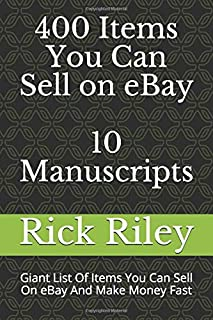 400 Items You Can Sell On eBay: 10 Manuscripts: Giant List Of Items You Can Sell On eBay And Make Money Fast (eBay selling...