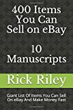 400 Items You Can Sell On eBay: 10 Manuscripts: Giant List Of Items You Can Sell On eBay And Make Money Fast (eBay selling made easy, making money online, work from home)