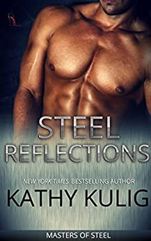 Steel Reflections (Masters of Steel series Book 1) by [Kathy Kulig]
