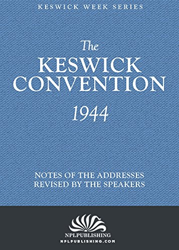 The Keswick Convention 1944: Notes and Addresses Revised By The Speakers (The Keswick Week) (English Edition)
