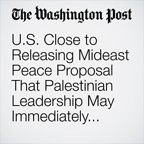 U.S. Close to Releasing Mideast Peace Proposal That Palestinian Leadership May Immediately Reject copertina