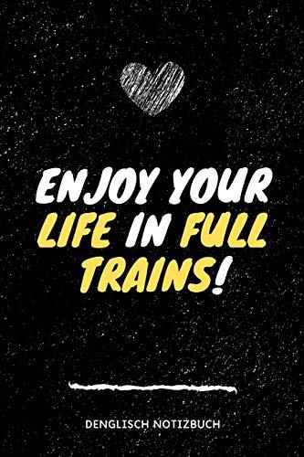 Enjoy your life in full trains! Denglisch Notizbuch: >Genieße dein Leben in vollen Zügen< liniertes Denglish Notizbuch! lustiges Geschenk/Abschiedsgeschenk für Englisch Lehrer & Lehrerin