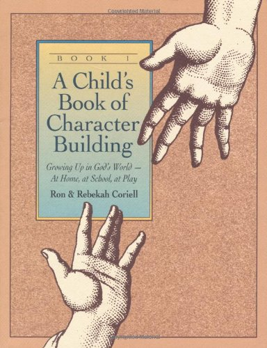 Download A Child's Book of Character Building: Growing Up in God's World-At Home, at School, at Play 0800754948
