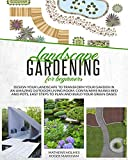 Landscape Gardening for Beginners: Design Your Landscape to Transform your Garden in an Amazing Outdoor Living Room. Container Raised Beds and Pots, Easy ... Oases (The Complete Gardeners Guide Book 3)
