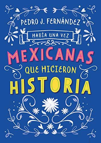 Había una vez mexicanas que hicieron historia (Spanish Edition)