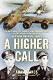 A Higher Call: The Incredible True Story of Heroism and Chivalry during the Second World War (English Edition)