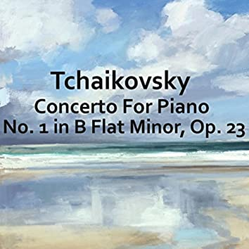 Tchaikovsky Concerto For Piano No. 1 in B Flat Minor, Op. 23