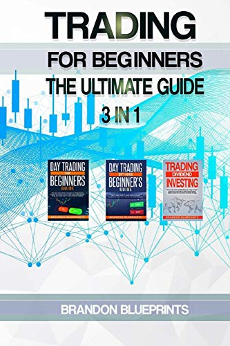Trading for Beginners the Ultimate Guide. 3 in 1: Day Trading for Beginners Guide + Trading Dividend Investing + Day trading Opt