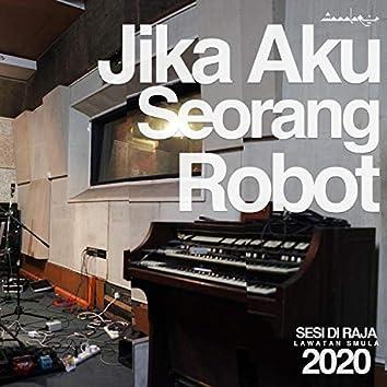 Jika Aku Seorang Robot (Lawatan Smula) [Sesi Di Raja]