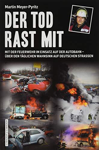 Der Tod rast mit: Mit der Feuerwehr im Einsatz auf der Autobahn – über den täglichen Wahnsinn auf deutschen Straßen