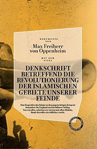 DENKSCHRIFT BETREFFEND DIE REVOLUTIONIERUNG DER ISLAMISCHEN GEBIETE UNSERER FEINDE