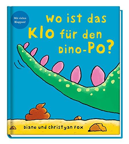 Wo ist das Klo für den Dino-Po?: Mit vielen Klappen