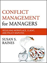 Conflict Management for Managers: Resolving Workplace, Client, and Policy Disputes (The Jossey-bass Business & Management Series)