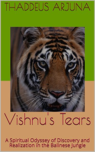 Vishnu's Tears: A Spiritual Odyssey of Discovery and Realization in the Balinese Jungle