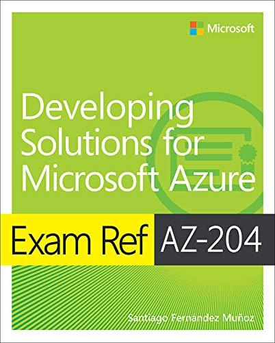 Exam Ref AZ-204 Developing Solutions for Microsoft Azure (English Edition)