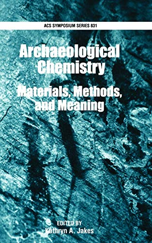 Archaeological Chemistry: Materials, Methods, and Meaning (ACS Symposium Series)