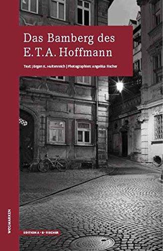 Das Bamberg des E.T.A.Hoffmann (WEGMARKEN. Lebenswege und geistige Landschaften)