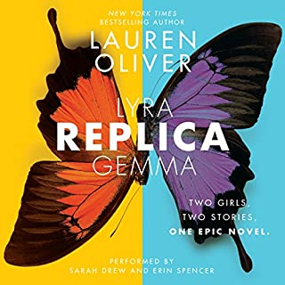 Replica                   By:                                                                                                                                 Lauren Oliver                               Narrated by:                                                                                                                                 Sarah Drew,                                                                                        Erin Spencer                      Length: 12 hrs and 56 mins     628 ratings     Overall 4.3