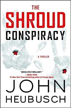 The Shroud Conspiracy: A Thriller (The Shroud Series Book 1) by [John Heubusch]