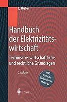 Handbuch der Elektrizitaetswirtschaft: Technische, wirtschaftliche und rechtliche Grundlagen
