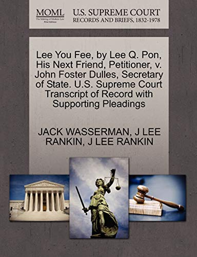 Lee You Fee, by Lee Q. Pon, His Next Friend, Petitioner, V. John Foster Dulles, Secretary of State. U.S. Supreme Court Transcript of Record with Supporting Pleadings