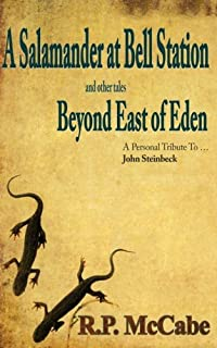 A Salamander at Bell Station and Other Tales Beyond East of Eden: A Personal Tribute to ... John Steinbeck