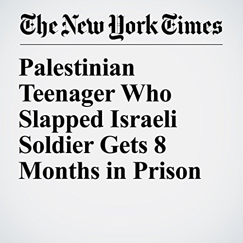 Palestinian Teenager Who Slapped Israeli Soldier Gets 8 Months in Prison copertina