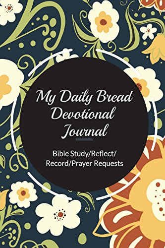 My Daily Bread Devotional Journal: Daily Bread Devotional Journal/Notebook, Daily Bible Study & Prayer Journal for Christian Women, A 6-Month ... (Bible Study/Reflect/Record/Prayer Requests)