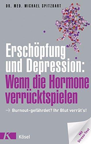 Erschöpfung und Depression: Wenn die Hormone verrücktspielen: Burnout-gefährdet? Ihr Blut verrät\'s! Mit Stress-Test