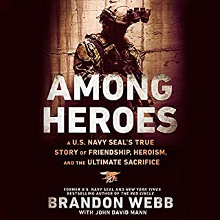 Among Heroes: A U.S. Navy SEAL's True Story of Friendship, Heroism, and the Ultimate Sacrifice                   Written by:                                                                                                                                 Brandon Webb,                                                                                        John David Mann                               Narrated by:                                                                                                                                 Charlie Ray                      Length: 6 hrs and 22 mins     5 ratings     Overall 4.6