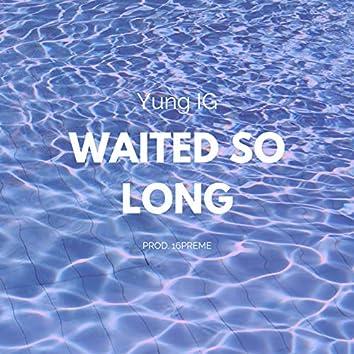 Waited so Long