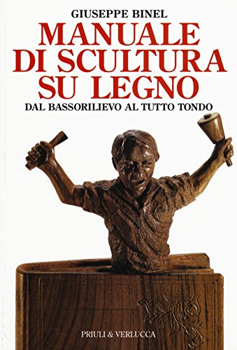 Manuale di scultura su legno. Dal bassorilievo al tutto tondo. Ediz. illustrata