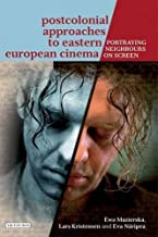 Postcolonial Approaches to Eastern European Cinema: Portraying Neighbours on Screen (International Library of the Moving Image) by Ewa Mazierska (2014-01-29)