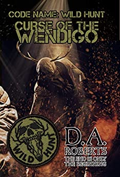 Code Name: Wild Hunt: Curse of the Wendigo by [D.A. Roberts]