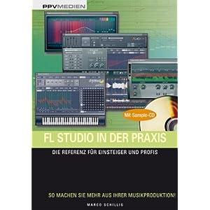FL Studio in der Praxis. Die Referenz für Einsteiger und Profis. So machen Sie mehr aus Ihrer Musikproduktion! von Marco Schillig (2012) Broschiert