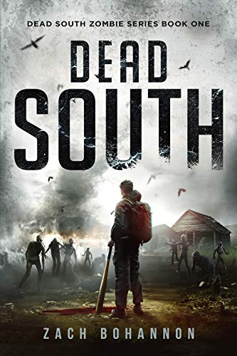 Dead South: A Post-Apocalyptic Zombie Thriller (Dead South Book 1) by [Zach Bohannon]