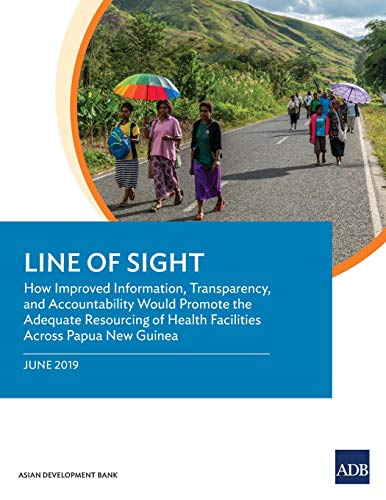 Line of Sight: How Improved Information, Transparency, and Accountability Would Promote the Adequate Resourcing of Health Facilities Across Papua New Guinea