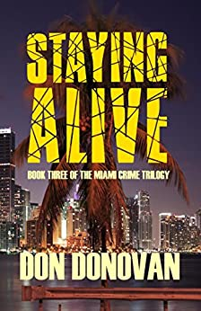 STAYING ALIVE (Book Three of The Miami Crime Trilogy) by [Don Donovan]