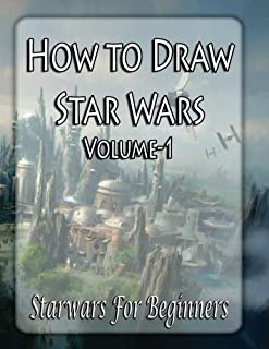 How To Draw Star Wars Characters: How To Draw Star Wars Characters For Beginners (Ultimate Guide to Drawing Famous Star Wars Characters) (Volume 1)