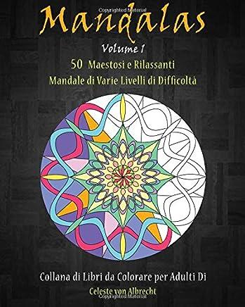 Mandalas: 50 Maestosi E Rilassanti Mandale Di Varie Livelli Di Difficolta: Volume 1