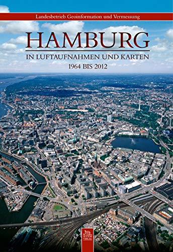 Hamburg in Luftaufnahmen und Karten: 1964 bis 2012